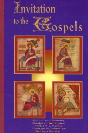 Invitation to the Gospels Donald Senior, Paul J. Achtemeier and Robert J. Karris