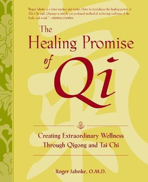 The Healing Promise of Qi : Creating Extraordinary Wellness Through Qigong and Tai Chi - Roger Jahnke