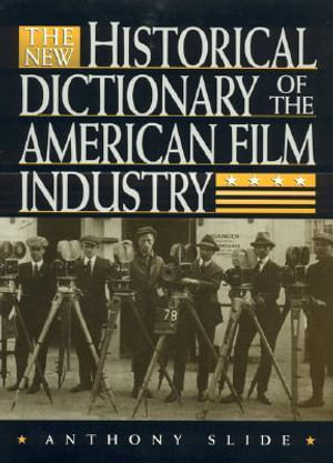 The New Historical Dictionary of the American Film Industry - Anthony Slide