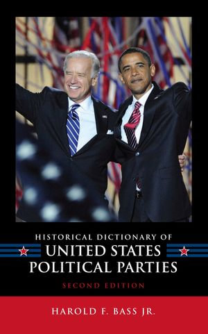 Historical Dictionary of United States Political Parties - Harold F., Jr. Bass