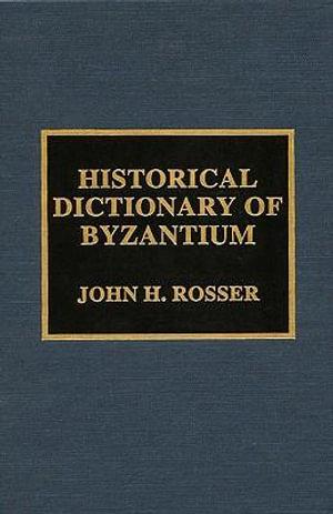 Historical Dictionary of Byzantium - John H. Rosser