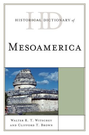 Historical Dictionary of Mesoamerica - Walter R.T. Witschey