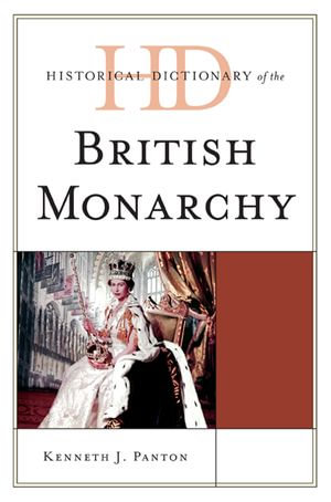 Historical Dictionary of the British Monarchy - James Panton