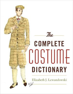 The Complete Costume Dictionary - Elizabeth J. Lewandowski