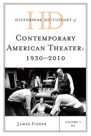Historical Dictionary of Contemporary American Theater : 1930-2010 - James Fisher