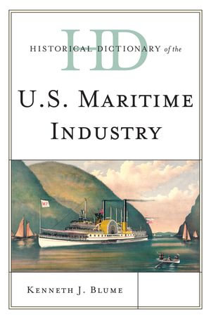 Historical Dictionary of the U.S. Maritime Industry - Kenneth J. Blume
