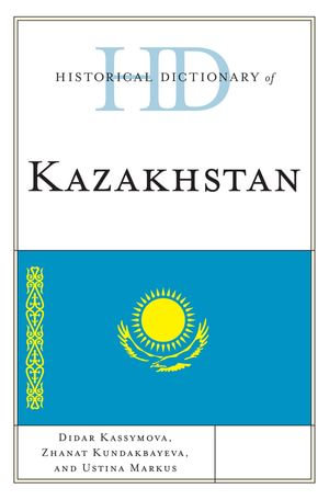 Historical Dictionary of Kazakhstan - Didar Kassymova