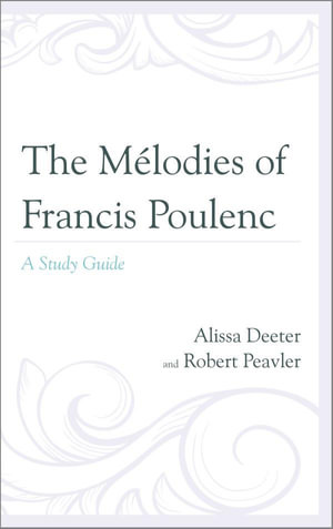 The Melodies of Francis Poulenc : A Study Guide - Alissa Deeter
