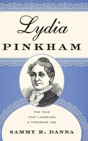 Lydia Pinkham : The Face That Launched a Thousand Ads - Sammy R. Danna