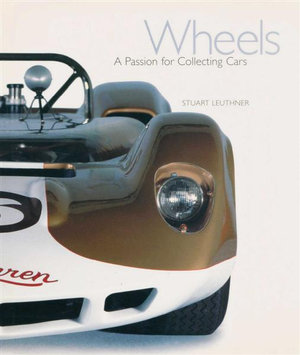 Wheels : A Passion for Collecting Cars - Stuart Leuthner
