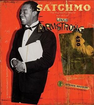 Satchmo : The Wonderful World and Art of Louis Armstrong - Steven Brower