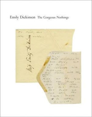 The Gorgeous Nothings : Emily Dickinson's Envelope Poems - Emily Dickinson