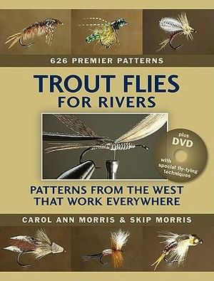 Trout Flies for Rivers: Patterns from the West That Work Everywhere Carol Ann Morris and Skip Morris
