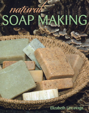 Natural Soap Making - Elizabeth Letcavage