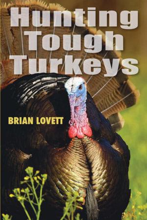 Hunting Tough Turkeys Brian Lovett