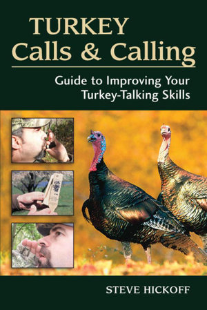 Turkey Calls and Calling : Guide to Improving Your Turkey-Talking Skills - Steve Hickoff