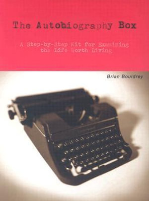 The Autobiography Box : A Step-by-Step Kit for Examining the Life Worth Living - Brian Bouldrey