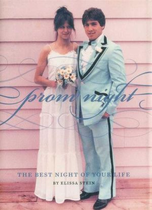 Prom Night : The Best Night of Your Life - Elissa Stein