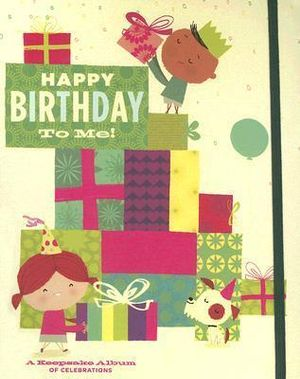 Happy Birthday to Me Journal: A Keepsake Album of Your Celebrations Chronicle Books