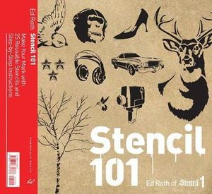 Stencil 101 :  Make Your Mark with 25 Reusable Stencils and Step-by-Step Instructions - Ed Roth