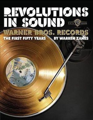 Revolutions in Sound : Warner Bros. Records : The First Fifty Years - Robert Santelli