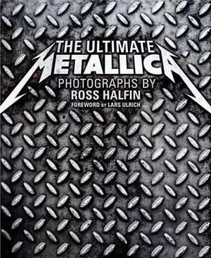 The Ultimate Metallica - Ross Halfin
