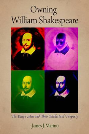 Owning William Shakespeare : The King's Men and Their Intellectual Property - James J. Marino