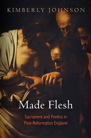Made Flesh : Sacrament and Poetics in Post-reformation England - Kimberly Johnson