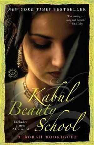 Kabul Beauty School : An American Woman Goes Behind the Veil - Deborah Rodriguez
