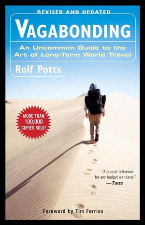 Vagabonding :  An Uncommon Guide to the Art of Long-Term World Travel - Rolf Potts