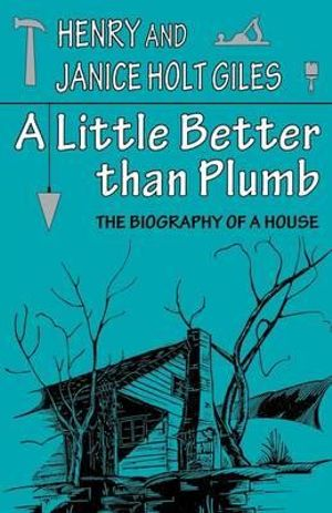 A Little Better Than Plumb : The Biography of a House - Giles, Henry