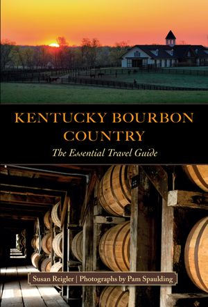 Kentucky Bourbon Country : The Essential Travel Guide - Susan Reigler