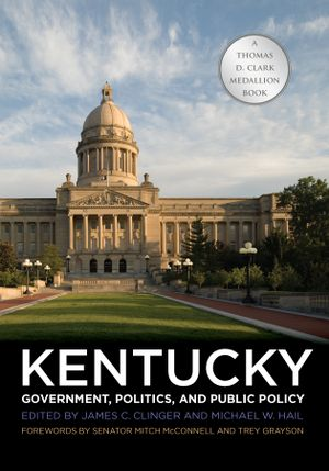 Kentucky Government, Politics, and Public Policy - James C. Clinger