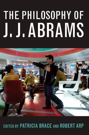The Philosophy of J.J. Abrams - Patricia Brace