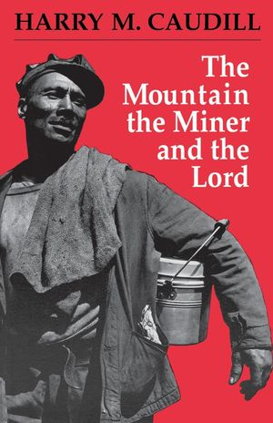 The Mountain, the Miner, and the Lord and Other Tales from a Country Law Office - Harry M. Caudill