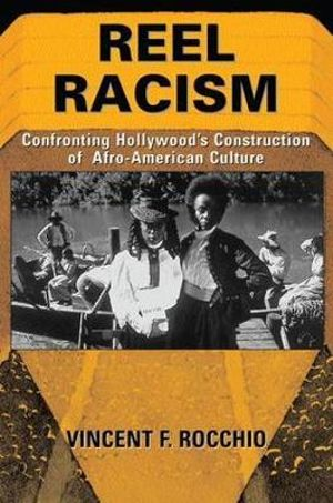 Reel Racism : Confronting Hollywood's Construction of Afro-American Culture - Vincent F. Rocchio