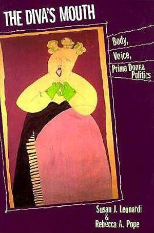 The Diva's Mouth : Body, Voice, Prima Donna Politics - Susan J. Leonardi