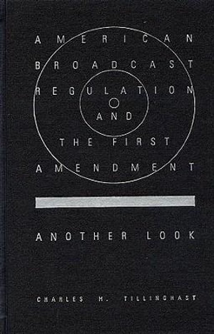 American Broadcast Regulation and the First Amendment : Another Look - Charles H Tillinghast