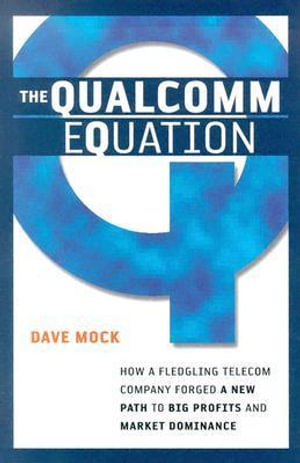 The Qualcomm Equation : How a Fledgling Telecom Company Forged a New Path to Big Profits and Market Dominance - Mock