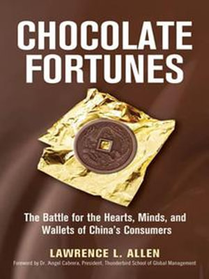 Chocolate Fortunes : The Battle for the Hearts, Minds, and Wallets of China's Consumers - Lawrence L. Allen