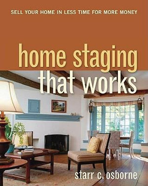 Home Staging That Works : Sell Your Home in Less Time for More Money - Starr C. OSBORNE