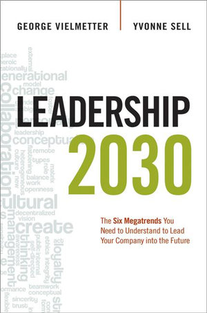Leadership 2030 : The Six Megatrends You Need to Understand to Lead Your Company into the Future - Georg Vielmetter