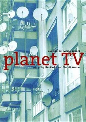 Planet TV : A Global Television Reader - Lisa Parks