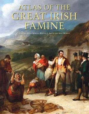 Atlas of the Great Irish Famine - John Crowley