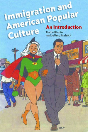 Immigration and American Popular Culture : An Introduction - Rachel Rubin