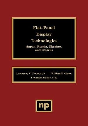 Flat-Panel Display Technologies: Japan, Russia, Ukraine, and Belarus Lawrence E. Tannas