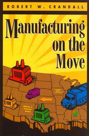 Manufacturing on the Move Robert W. Crandall