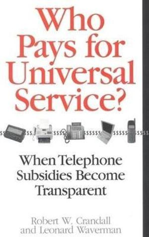 Who Pays for Universal Service? : When Telephone Subsidies Become Transparent - Robert W. Crandall