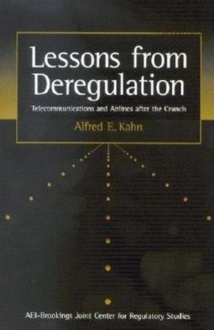Lessons from Deregulation : Telecommunications and Airlines After the Crunch - Alfred E. Kahn