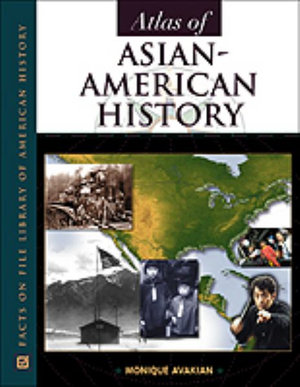 Atlas of Asian-American History : Facts on File Library of American History - Monique Avakian